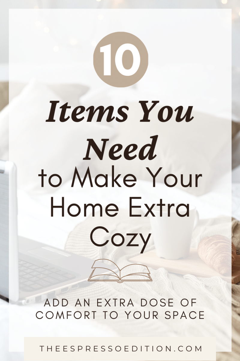 10 Items You Need to Make Your Home Extra Cozy - add an extra dose of comfort to your space at theespressoedition.com