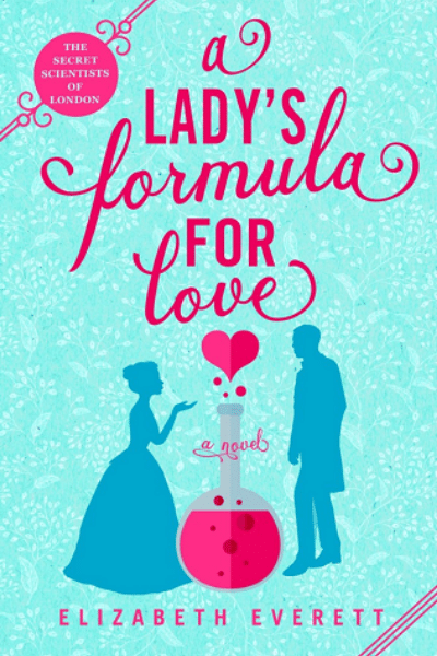 A Lady's Formula for Love (The Secret Scientists of London #1) by Elizabeth Everett