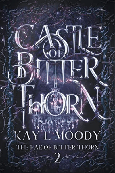 Castle of Bitter Thorn (The Fae of Bitter Thorn #2) - Kay L Moody