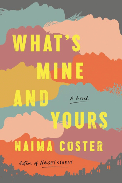 What's Mine and Yours by Naima Coster